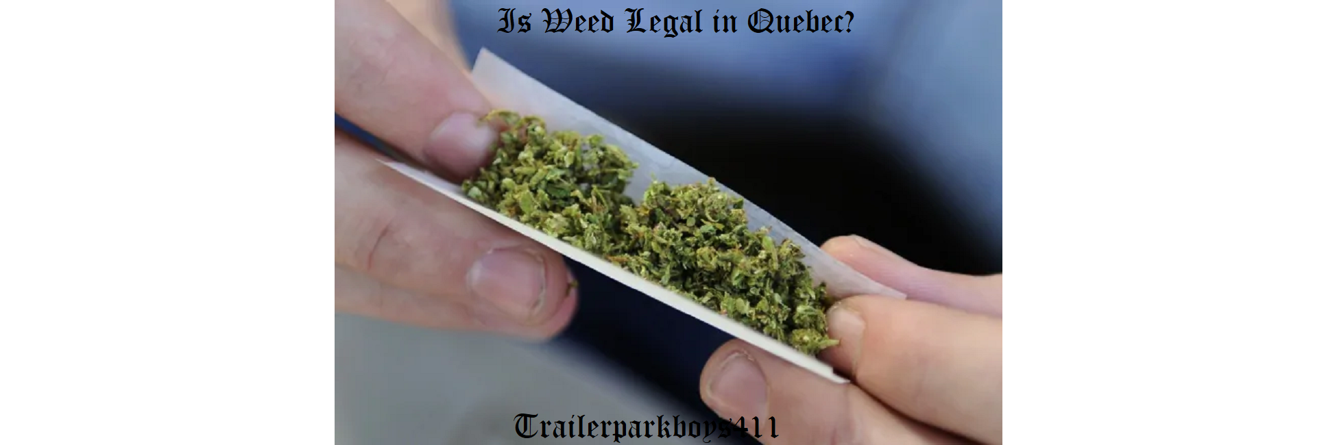 Is Weed Legal in Quebec