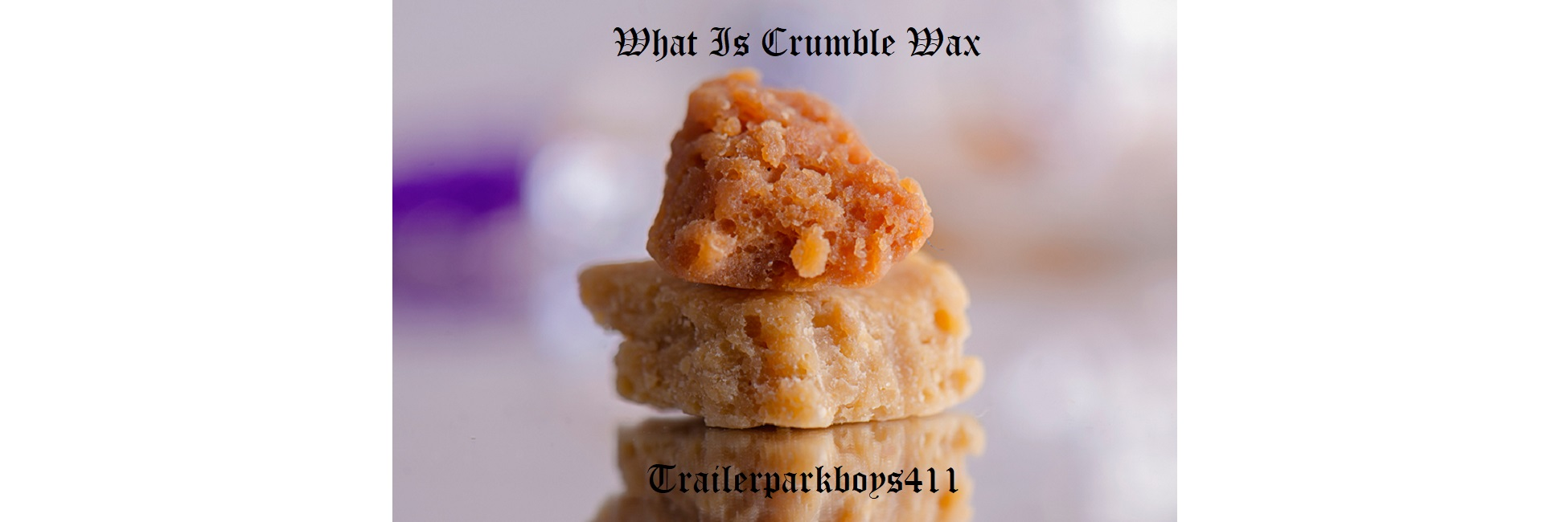 What Is Crumble Wax