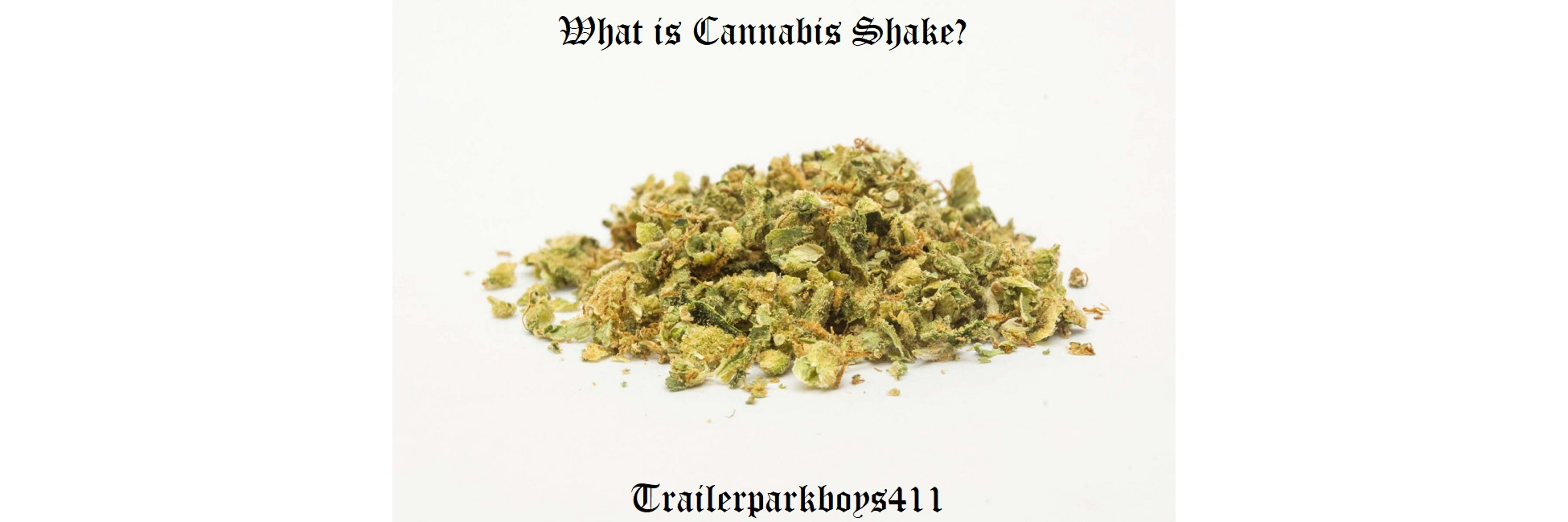 What is Cannabis Shake